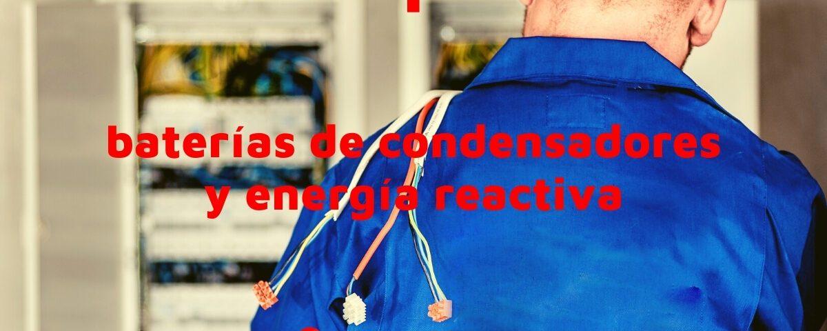 Baterías de condensadores y energía reactiva