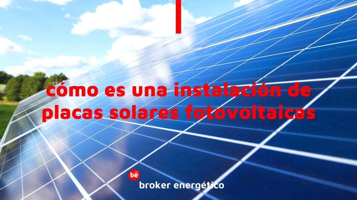Cómo es una instalación de placas solares fotovoltaicas